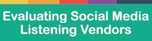 Evaluating Social Media Listening Vendors: 20 Questions